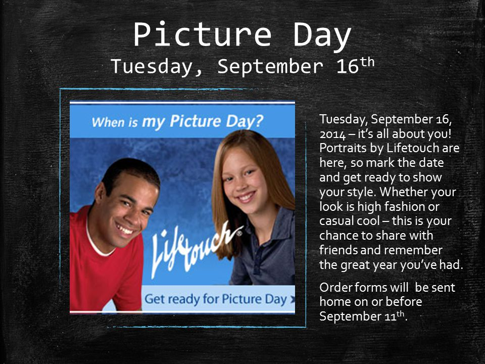 Picture Day Tuesday, September 16 th Tuesday, September 16, 2014 – it's all about you.