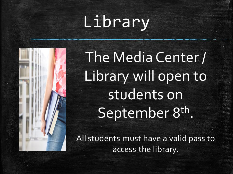 Library The Media Center / Library will open to students on September 8 th.