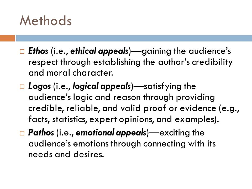 Methods  Ethos (i.e., ethical appeals)—gaining the audience's respect through establishing the author's credibility and moral character.