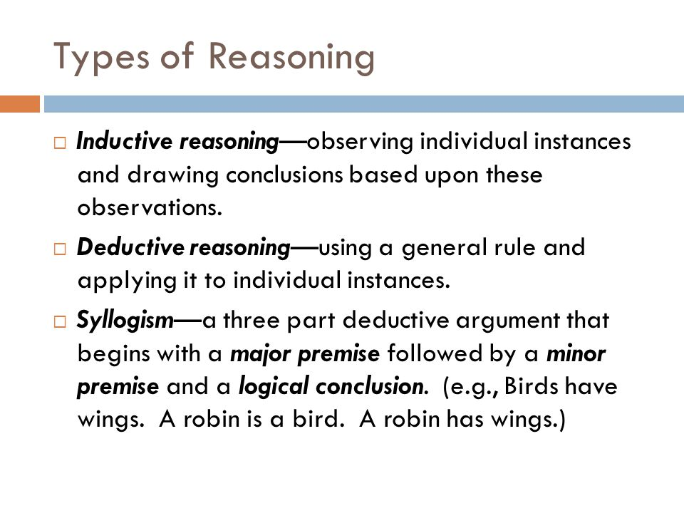 Types of Reasoning  Inductive reasoning—observing individual instances and drawing conclusions based upon these observations.