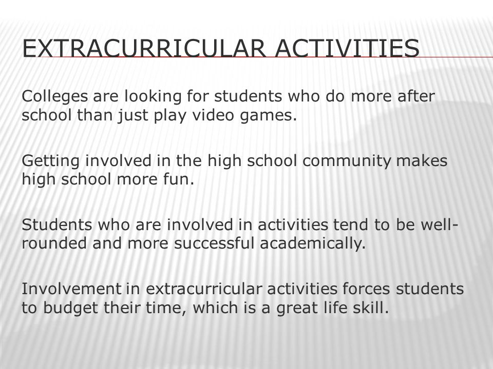 EXTRACURRICULAR ACTIVITIES Colleges are looking for students who do more after school than just play video games.