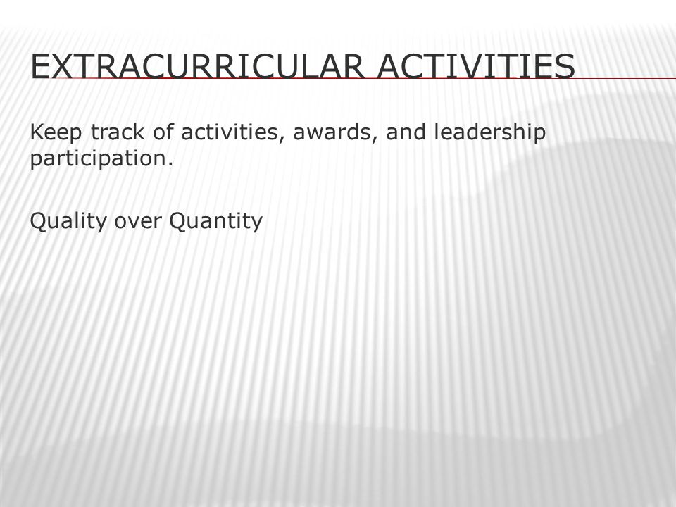 EXTRACURRICULAR ACTIVITIES Keep track of activities, awards, and leadership participation.