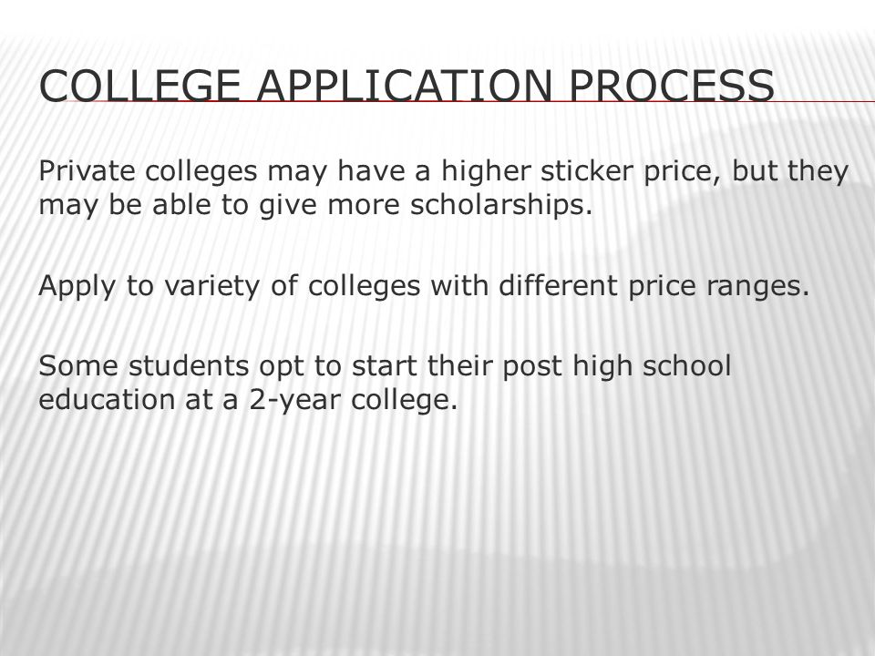 COLLEGE APPLICATION PROCESS Private colleges may have a higher sticker price, but they may be able to give more scholarships.