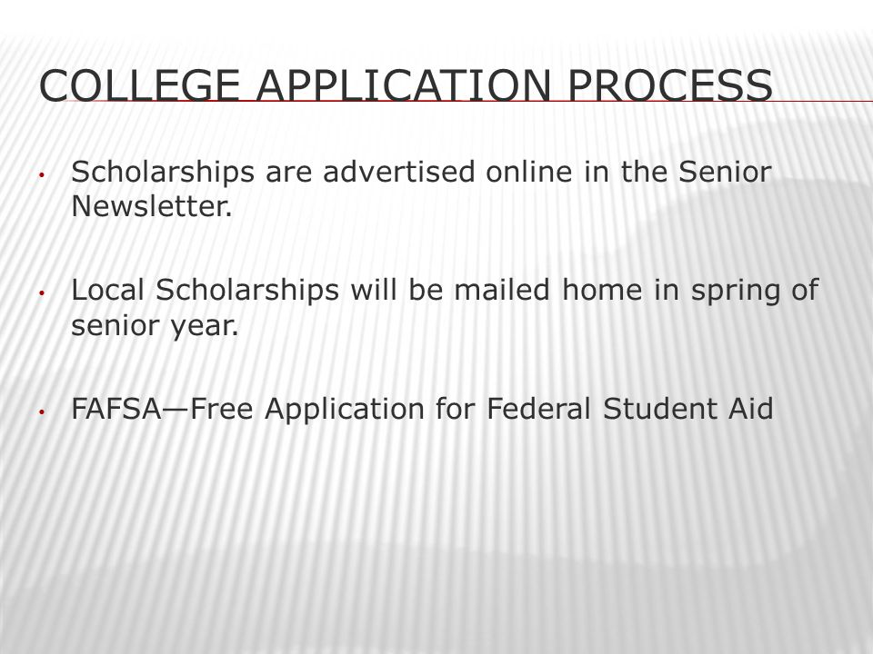COLLEGE APPLICATION PROCESS Scholarships are advertised online in the Senior Newsletter.