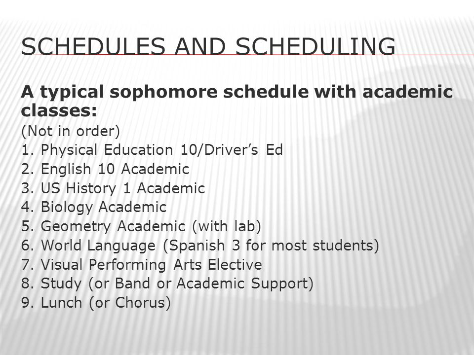 SCHEDULES AND SCHEDULING A typical sophomore schedule with academic classes: (Not in order) 1.