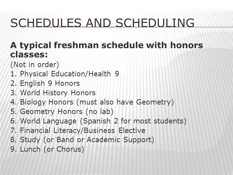 SCHEDULES AND SCHEDULING A typical sophomore schedule with honors classes: (Not in order) 1.