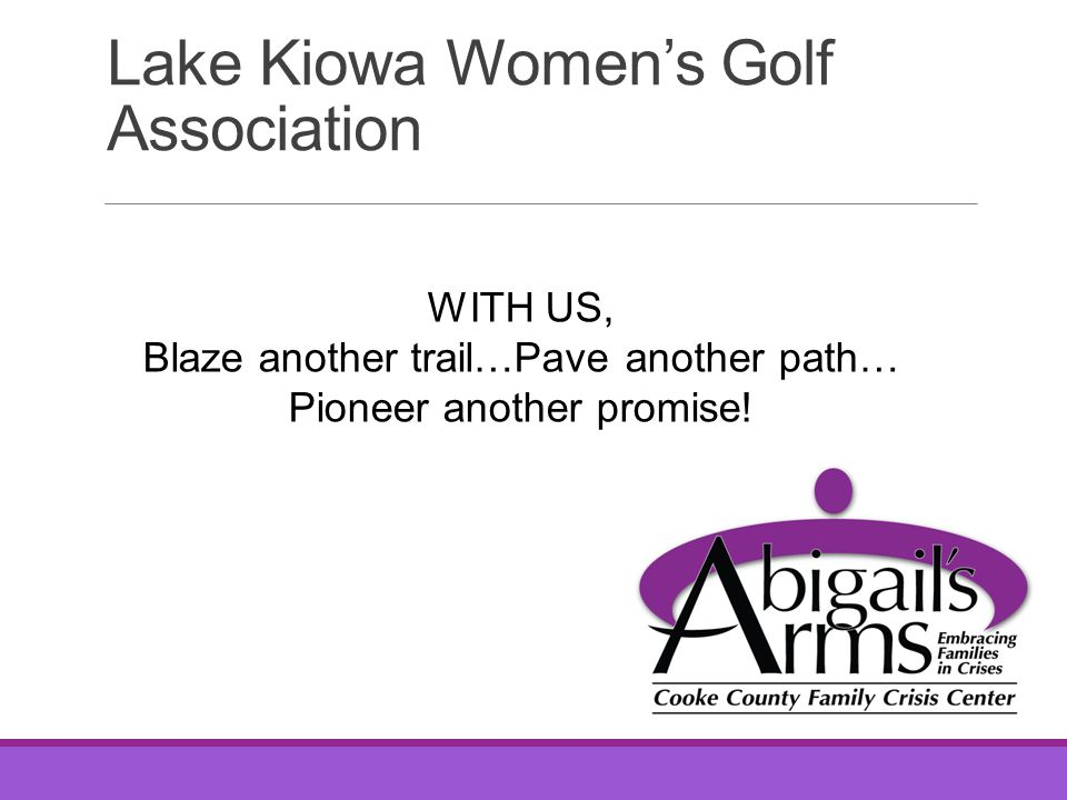 Lake Kiowa Women's Golf Association WITH US, Blaze another trail…Pave another path… Pioneer another promise!
