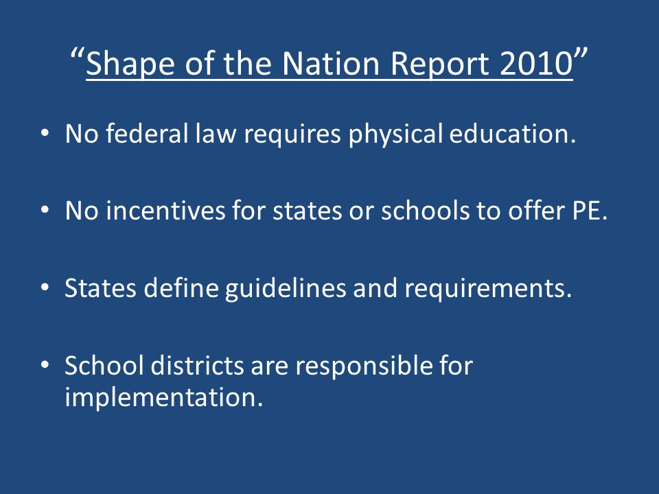 Shape of the Nation Report 2010 No federal law requires physical education.