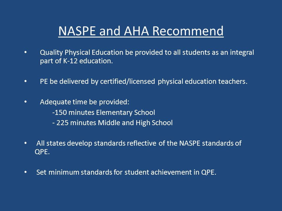 NASPE and AHA Recommend Quality Physical Education be provided to all students as an integral part of K-12 education.