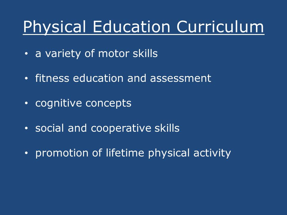 Physical Education Curriculum a variety of motor skills fitness education and assessment cognitive concepts social and cooperative skills promotion of lifetime physical activity