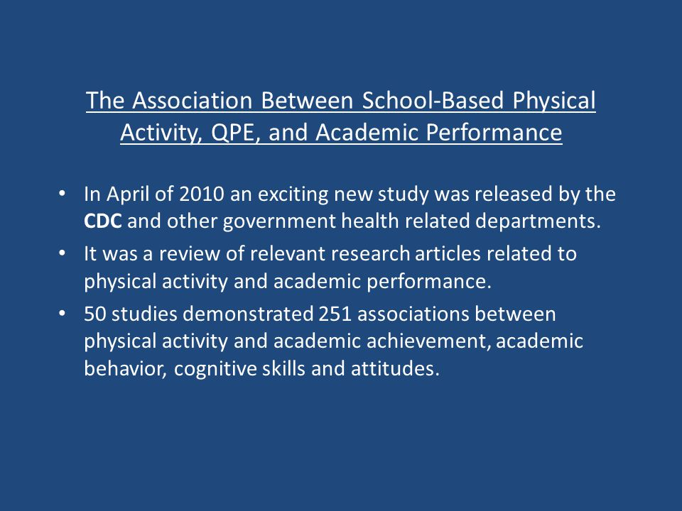 The Association Between School-Based Physical Activity, QPE, and Academic Performance In April of 2010 an exciting new study was released by the CDC and other government health related departments.