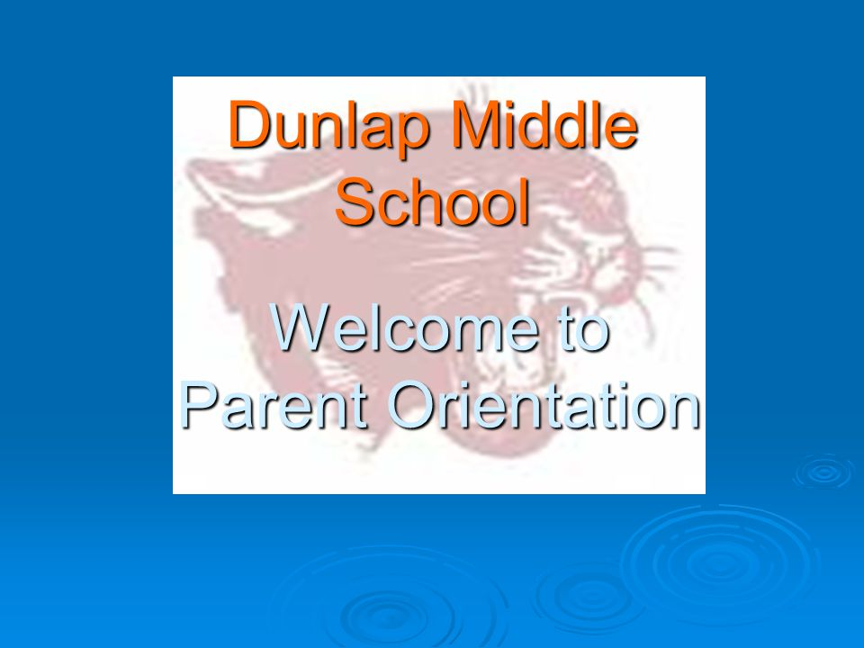 Welcome to Parent Orientation Dunlap Middle School