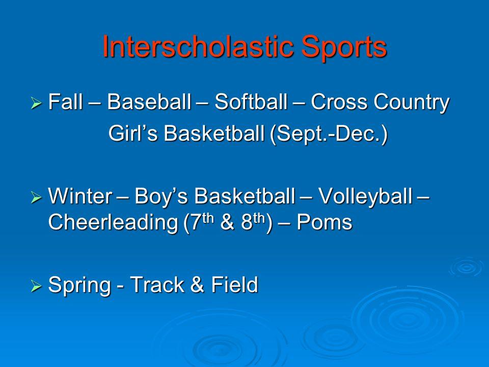 Interscholastic Sports  Fall – Baseball – Softball – Cross Country Girl's Basketball (Sept.-Dec.) Girl's Basketball (Sept.-Dec.)  Winter – Boy's Basketball – Volleyball – Cheerleading (7 th & 8 th ) – Poms  Spring - Track & Field