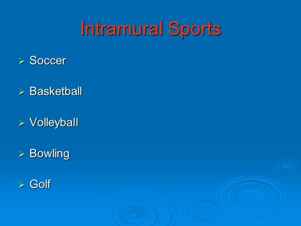 Intramural Sports  Soccer  Basketball  Volleyball  Bowling  Golf