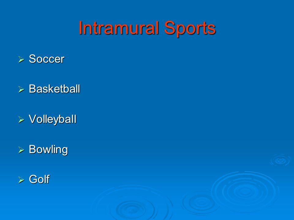 Intramural Sports  Soccer  Basketball  Volleyball  Bowling  Golf