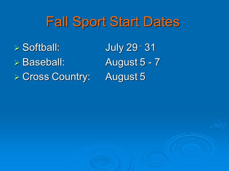 Fall Sport Start Dates  Softball: July 29 - 31  Baseball: August 5 - 7  Cross Country:August 5