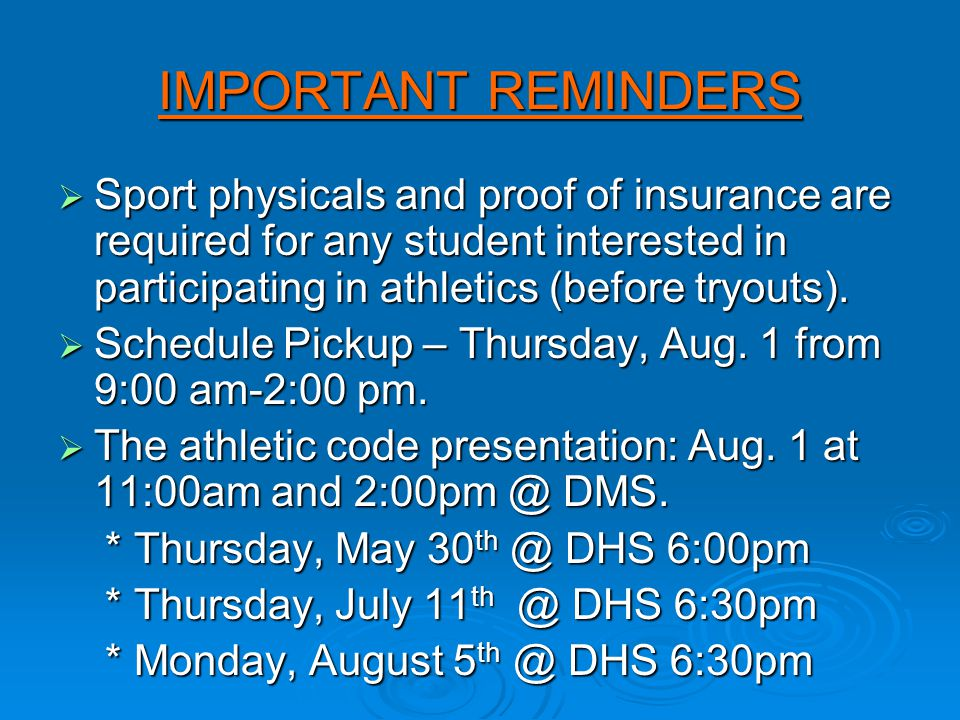 IMPORTANT REMINDERS  Sport physicals and proof of insurance are required for any student interested in participating in athletics (before tryouts).
