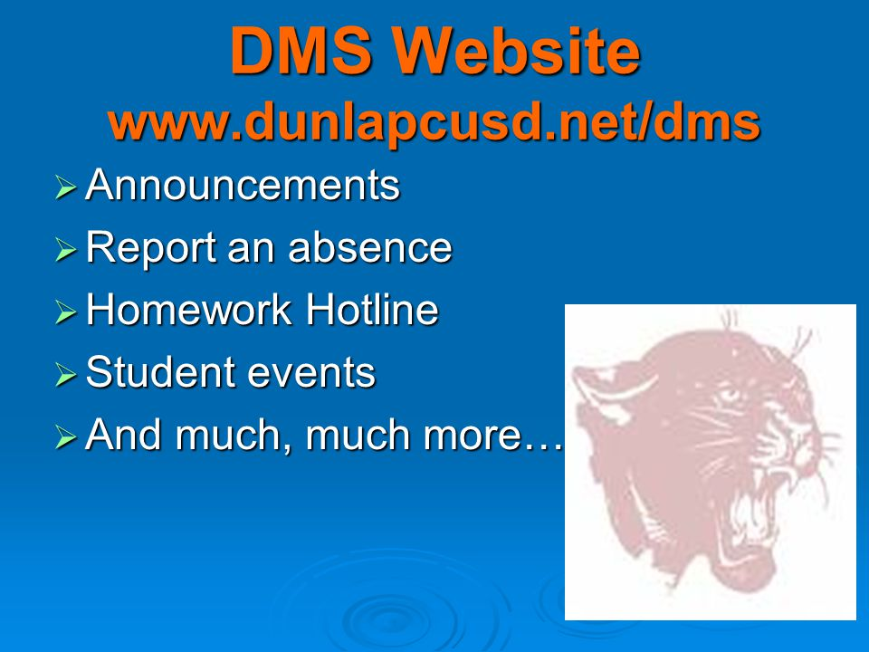 DMS Website www.dunlapcusd.net/dms  Announcements  Report an absence  Homework Hotline  Student events  And much, much more…