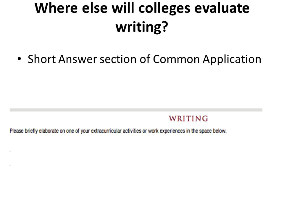 Where else will colleges evaluate writing? Short Answer section of Common Application