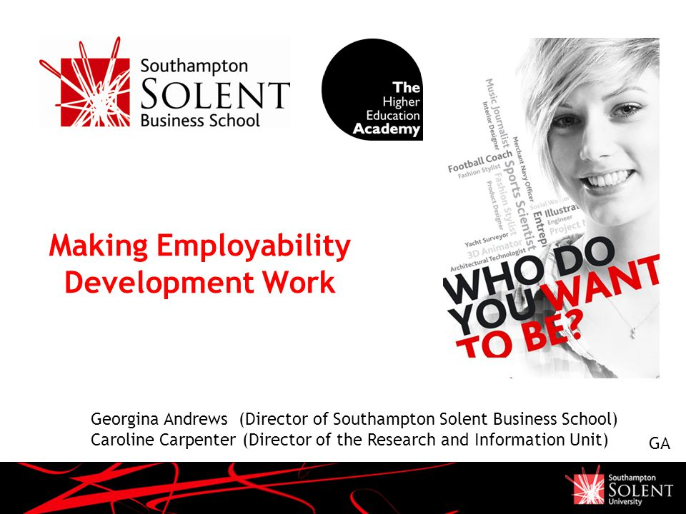 Making Employability Development Work Georgina Andrews (Director of Southampton Solent Business School) Caroline Carpenter (Director of the Research and Information Unit) GA