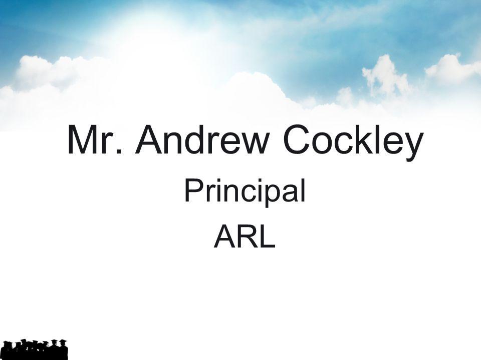 Mr. Andrew Cockley Principal ARL