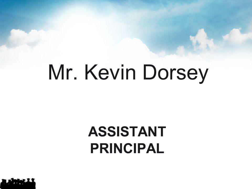 ASSISTANT PRINCIPAL Mr. Kevin Dorsey