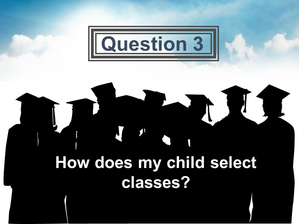 How does my child select classes Question 3