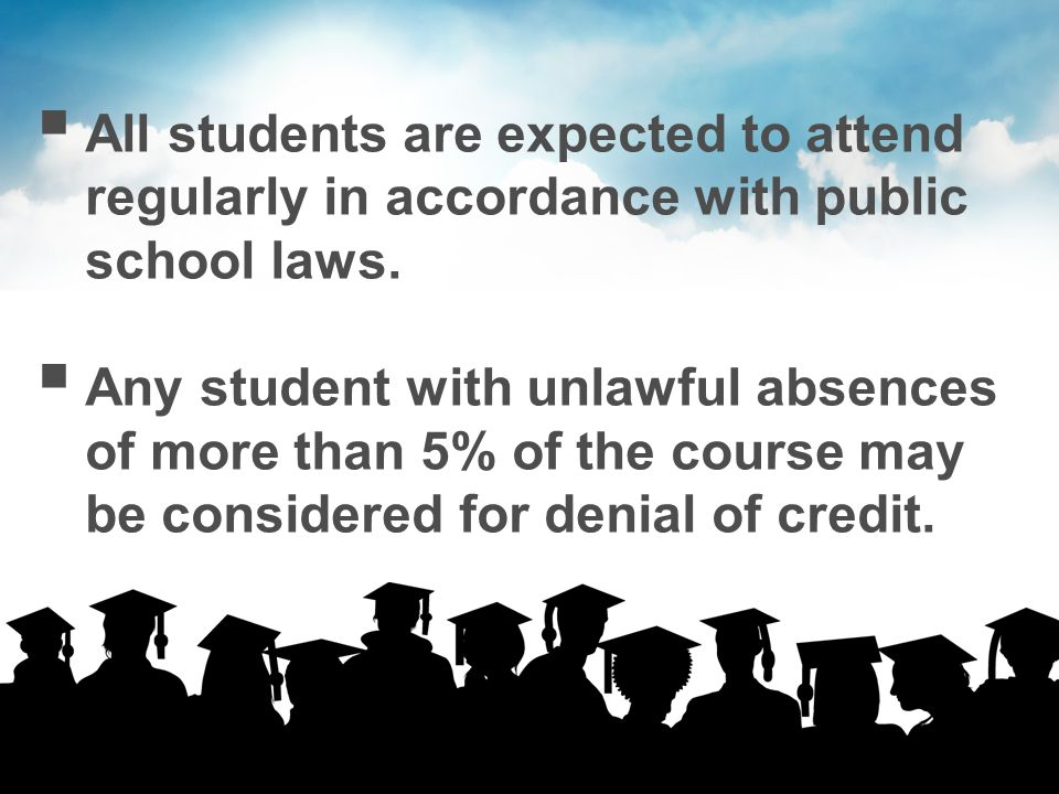  All students are expected to attend regularly in accordance with public school laws.