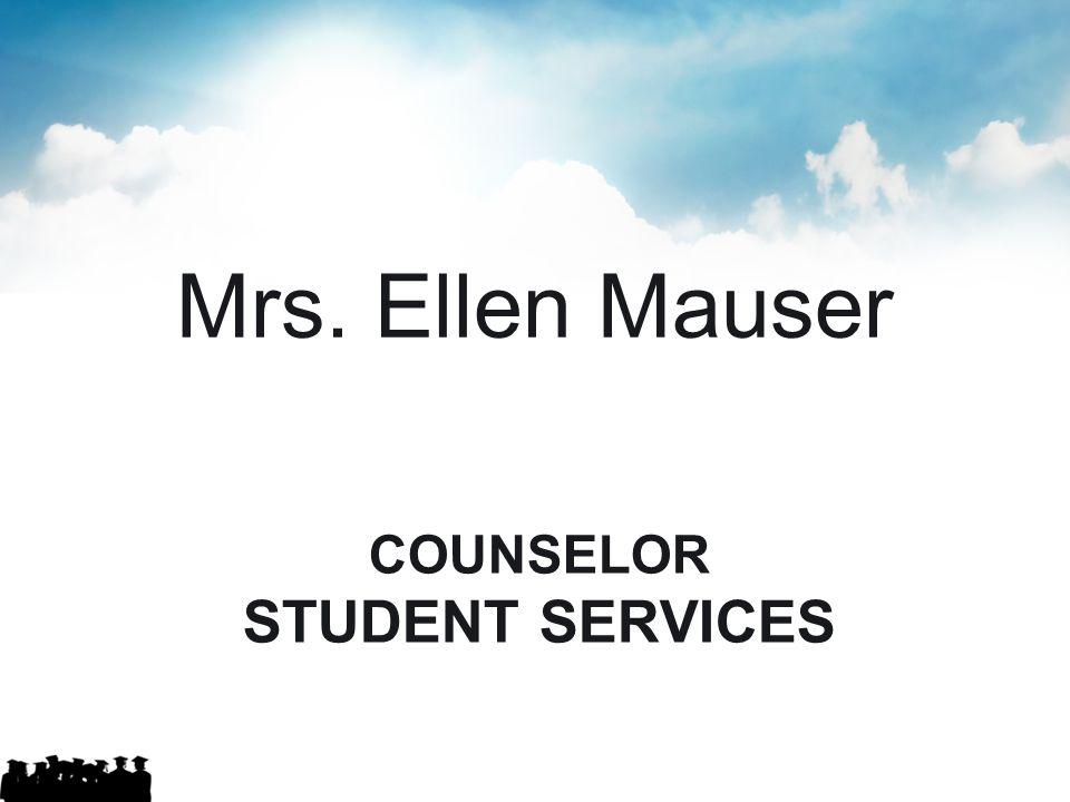 COUNSELOR STUDENT SERVICES Mrs. Ellen Mauser