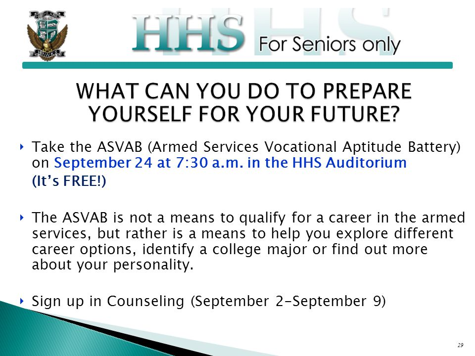 ‣ Take the ASVAB (Armed Services Vocational Aptitude Battery) on September 24 at 7:30 a.m.