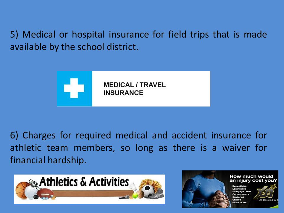 5) Medical or hospital insurance for field trips that is made available by the school district.