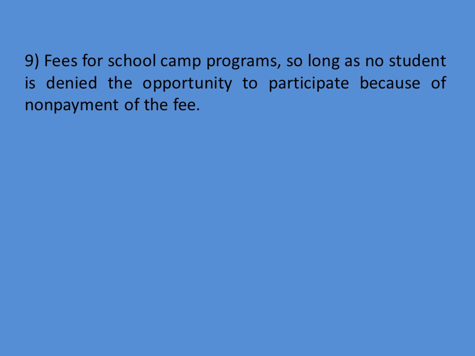 9) Fees for school camp programs, so long as no student is denied the opportunity to participate because of nonpayment of the fee.