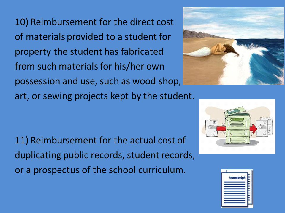 10) Reimbursement for the direct cost of materials provided to a student for property the student has fabricated from such materials for his/her own possession and use, such as wood shop, art, or sewing projects kept by the student.