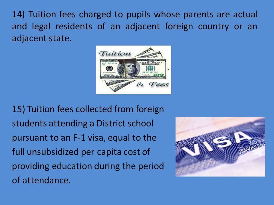 14) Tuition fees charged to pupils whose parents are actual and legal residents of an adjacent foreign country or an adjacent state. 15) Tuition fees