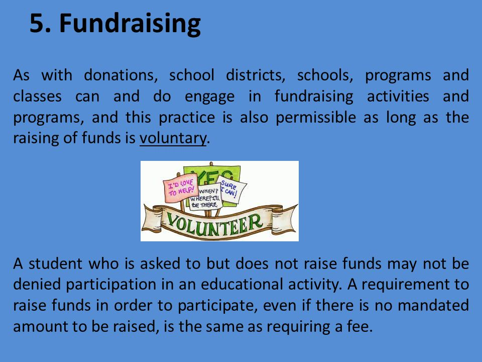 5. Fundraising As with donations, school districts, schools, programs and classes can and do engage in fundraising activities and programs, and this p