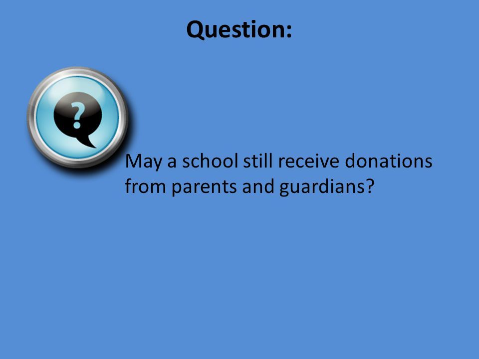 Question: May a school still receive donations from parents and guardians?