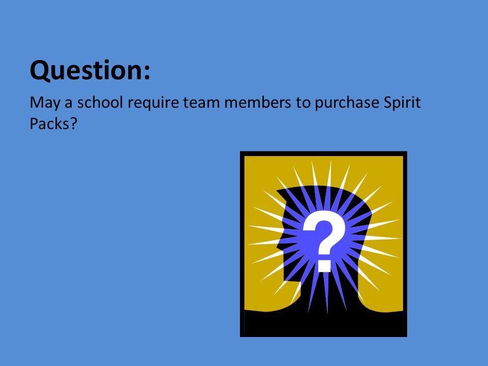 Question: May a school require team members to purchase Spirit Packs?
