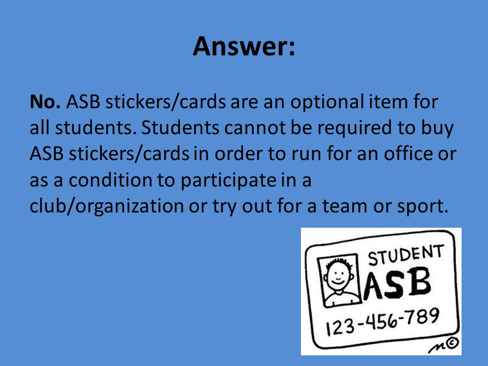 Answer: No. ASB stickers/cards are an optional item for all students.