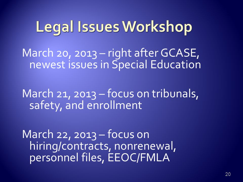 March 20, 2013 – right after GCASE, newest issues in Special Education March 21, 2013 – focus on tribunals, safety, and enrollment March 22, 2013 – fo