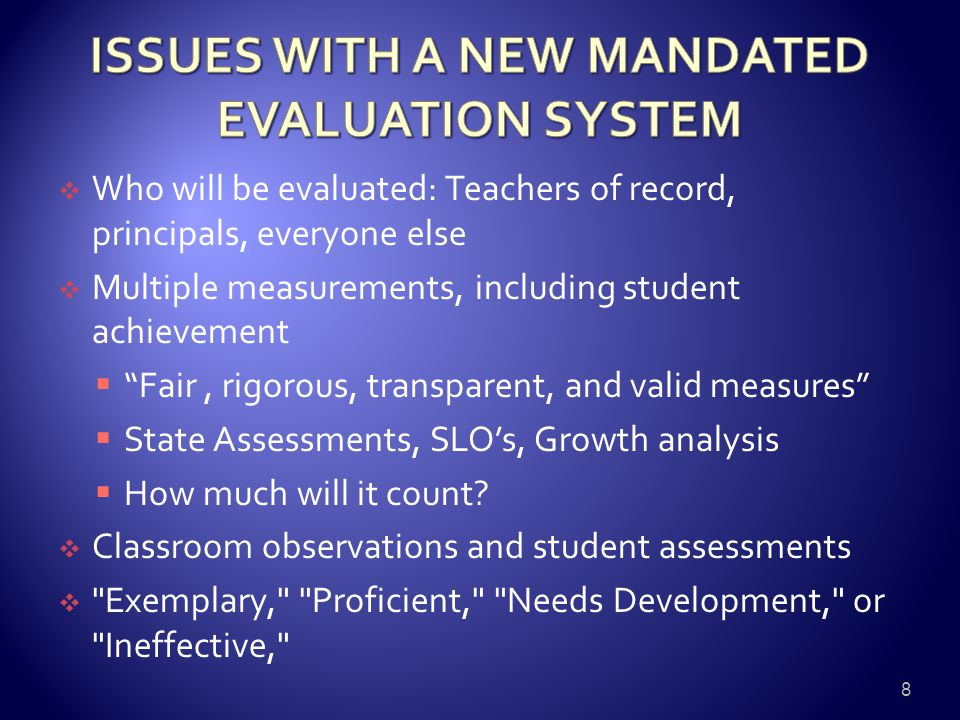 " Who will be evaluated: Teachers of record, principals, everyone else  Multiple measurements, including student achievement  ""Fair, rigorous, trans"