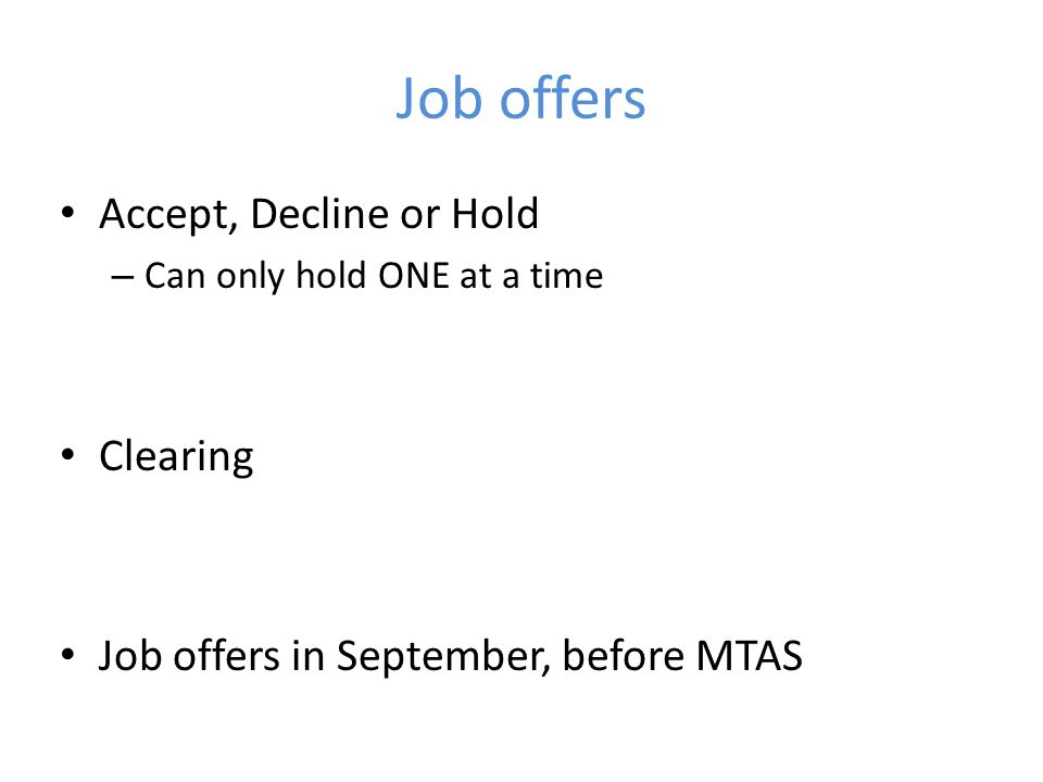 Job offers Accept, Decline or Hold – Can only hold ONE at a time Clearing Job offers in September, before MTAS