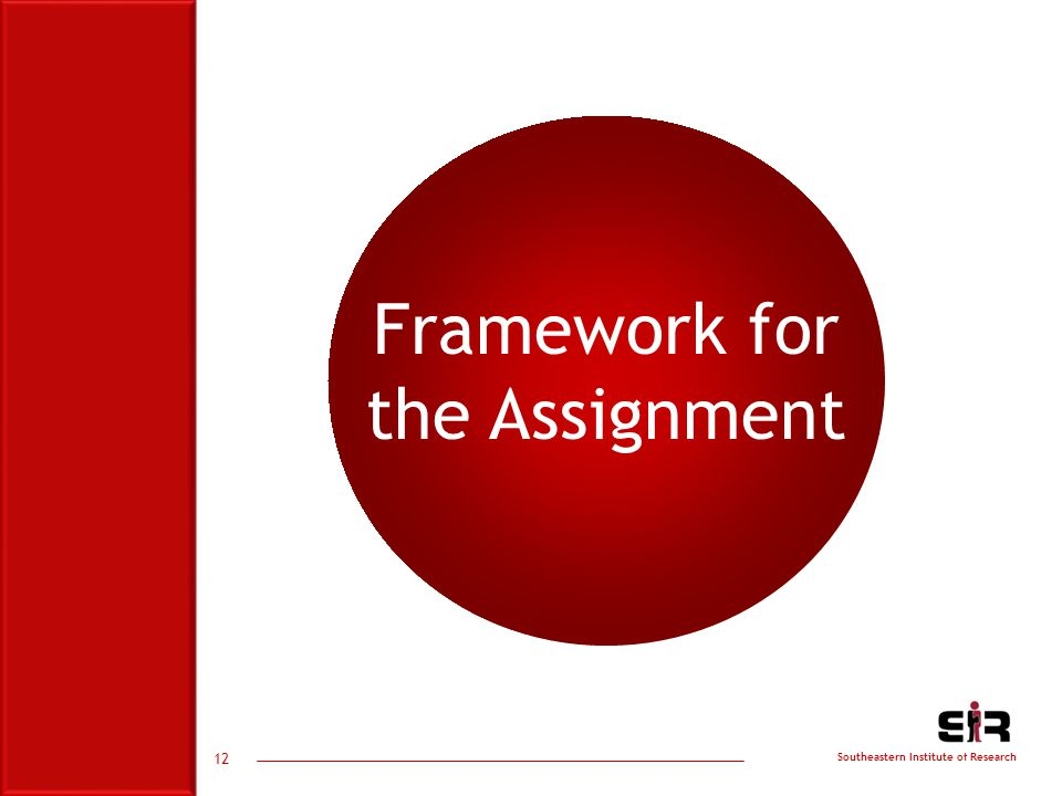 Southeastern Institute of Research 12 Framework for the Assignment