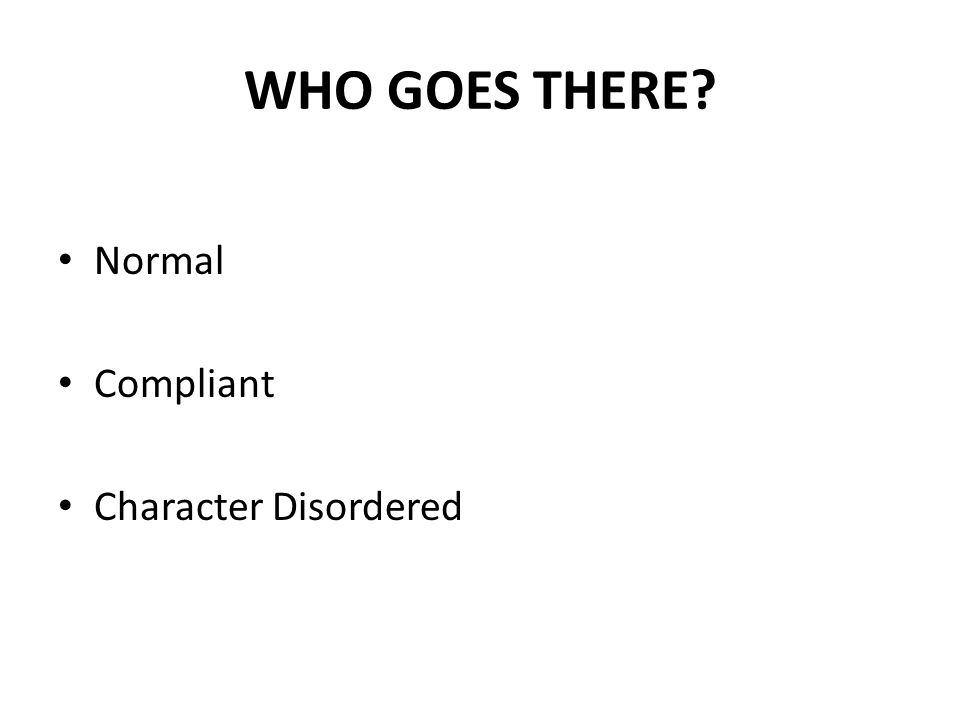 CHARACTER DISORDERED Cause problems for others and do not adapt well.