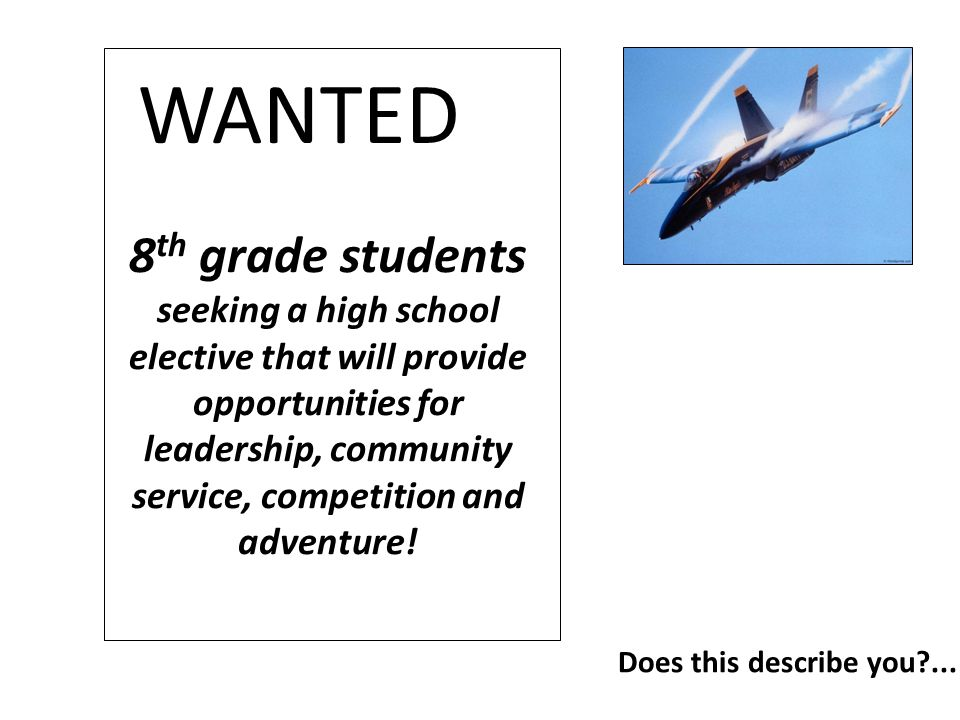 8 th grade students seeking a high school elective that will provide opportunities for leadership, community service, competition and adventure! WANTE