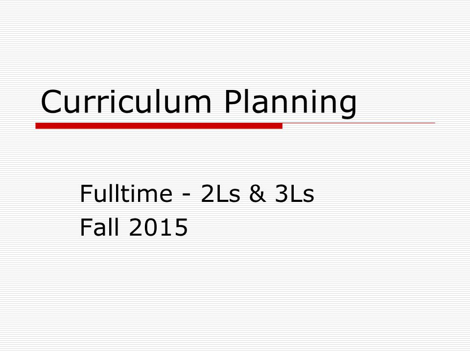 Curriculum Planning Fulltime - 2Ls & 3Ls Fall 2015
