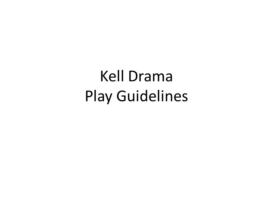 Kell Drama Play Guidelines