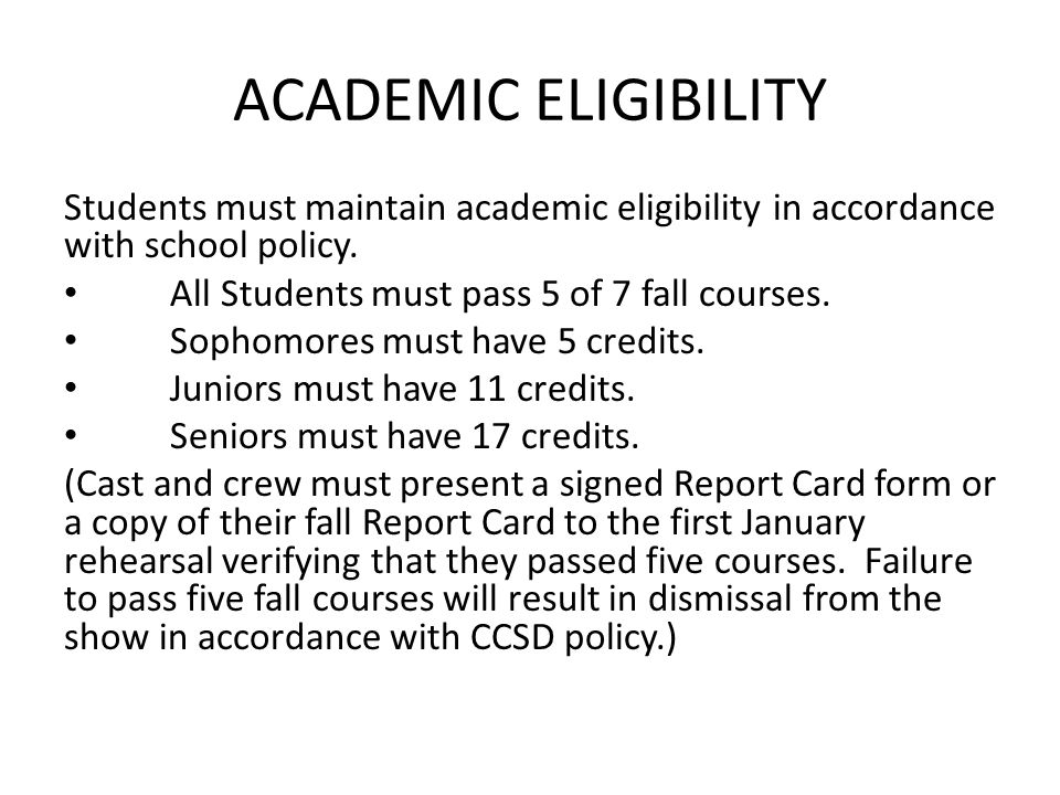 ACADEMIC ELIGIBILITY Students must maintain academic eligibility in accordance with school policy.
