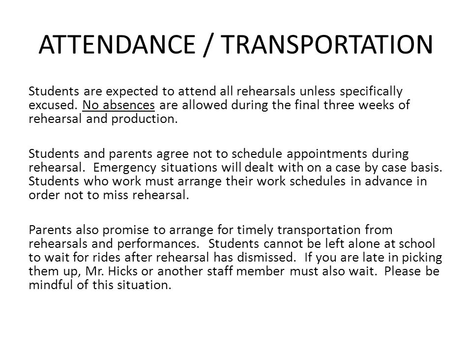 ATTENDANCE / TRANSPORTATION Students are expected to attend all rehearsals unless specifically excused.