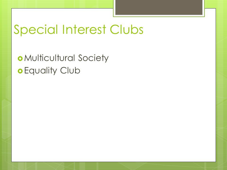 Special Interest Clubs  Multicultural Society  Equality Club