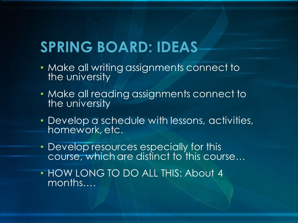 Make all writing assignments connect to the university Make all reading assignments connect to the university Develop a schedule with lessons, activities, homework, etc.
